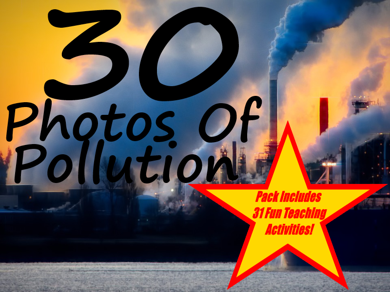 30 Photos Of Pollution + 31 Fun Teaching Activities For These Cards