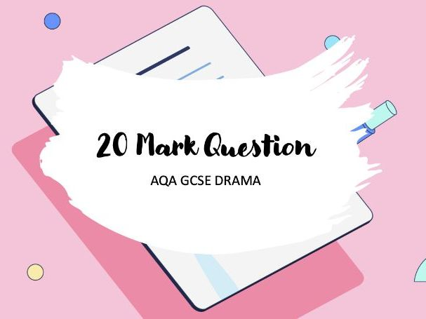AQA GCSE Drama: 20 mark Question