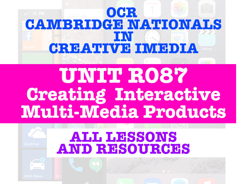 OCR Cambridge Nationals in Creative iMedia R087- CREATING INTERACTIVE MULTI-MEDIA PRODUCTS