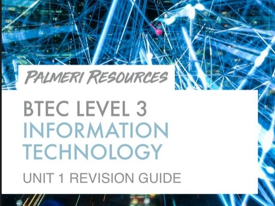 The Ultimate BTEC Level 3 Unit 1 IT Revision Guide