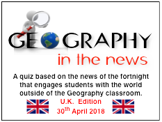 Geography in the News Quiz - UK EDITION 30 April 18