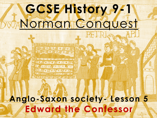 Norman Conquest - GCSE History 9-1 - Anglo-Saxon society: lesson 5 - Edward the Confessor