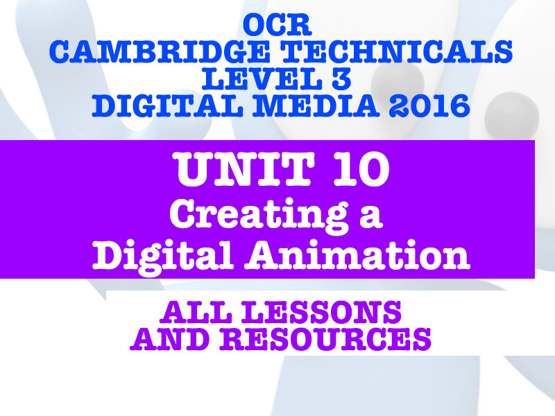 OCR CAMBRIDGE TECHNICALS IN DIGITAL MEDIA 2017 - LEVEL 3 - UNIT 10 - EVERY LESSON & ALL RESOURCES!