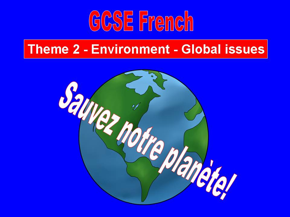 G.C.S.E. French - Theme 2 - Environment - Global issues