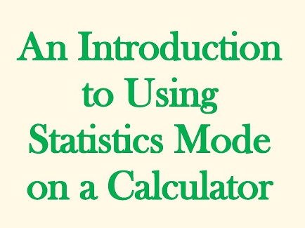 An Introduction to Using Statistics Mode on a Calculator