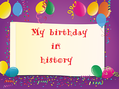 My birthday in history