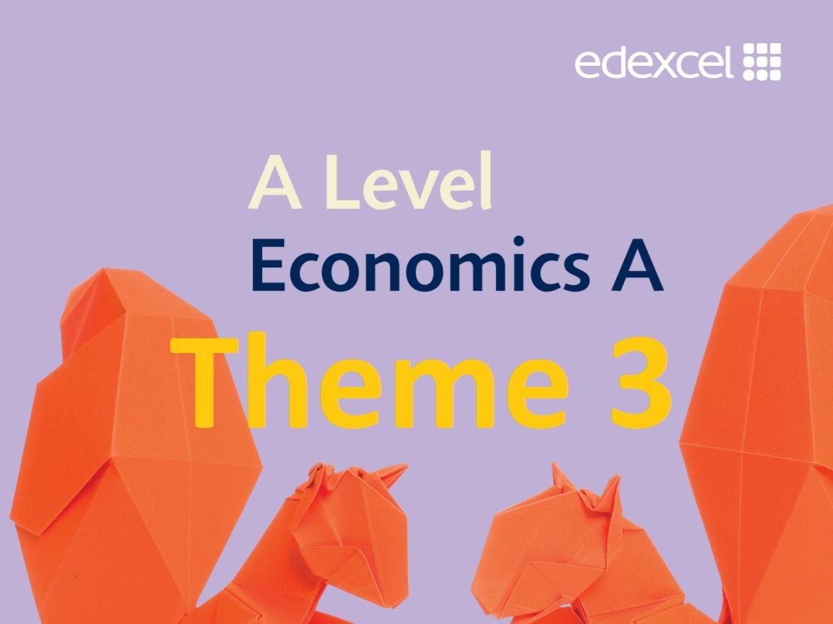 Edexcel  Economics A - Theme 3