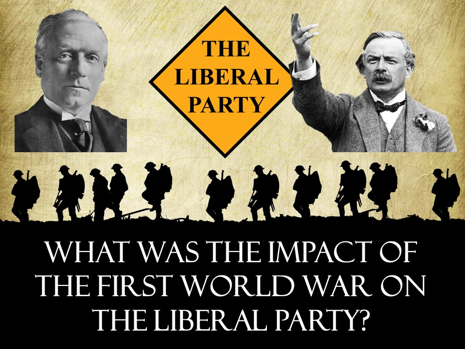 The Liberal Party and WWI: What was the impact of the First World War on the Liberal Party?