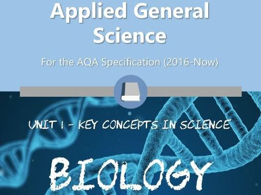 AQA Applied Science A-Level - Unit 1 Key Concepts in Science (Biology Section)