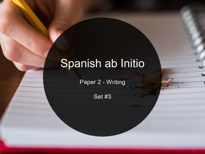 Spanish ab Initio - Paper 2 - Writing - Set #3