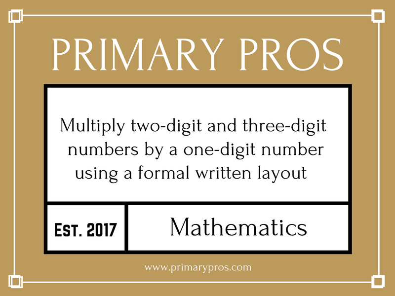 Multiply two-digit and three-digit numbers by a one-digit number using formal written layout