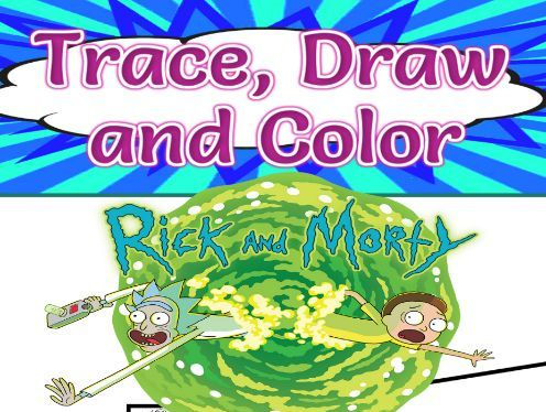 Rick and Morty Trace, Draw and Color