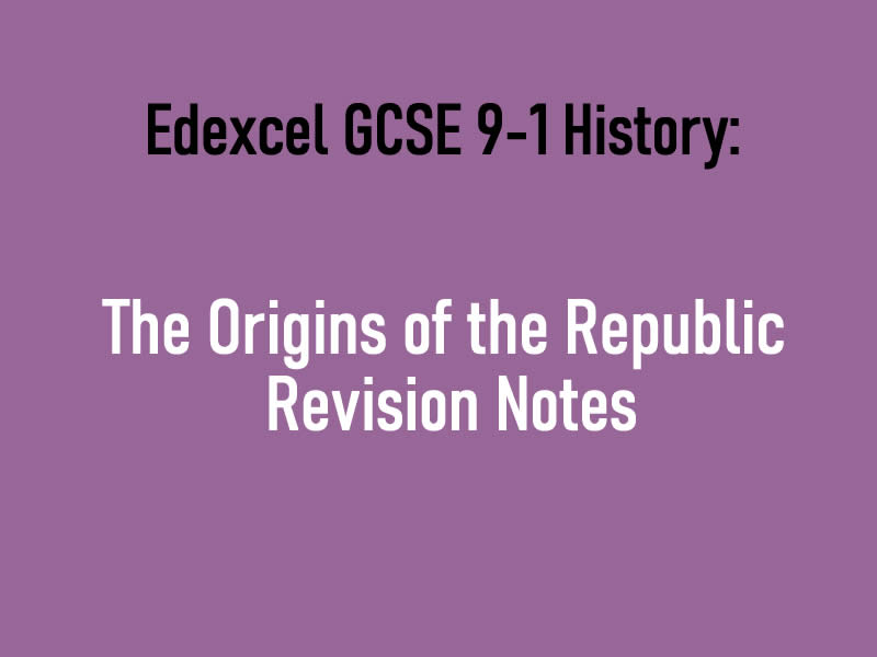 Edexcel GCSE 9-1 The Origins of the Republic Notes
