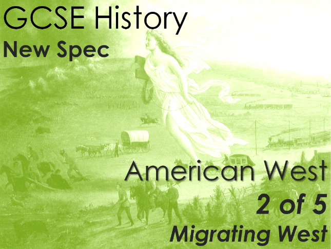 GCSE History (New Spec) American West (2 of 5) - Migrating West
