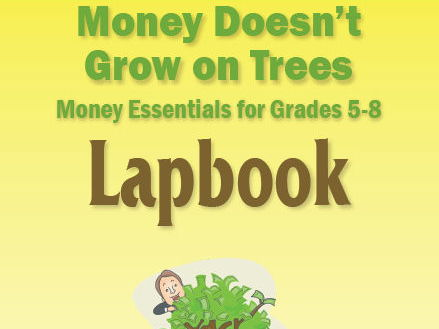 Money Doesn't Grow On Trees: Money Essentials for 5th-8th Grade Lapbook