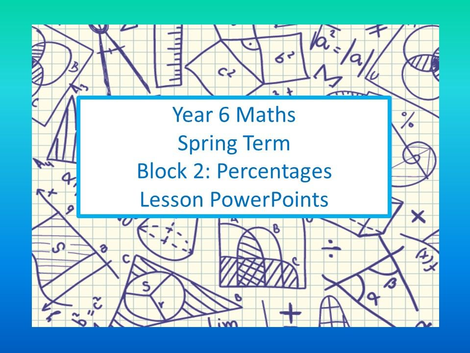 White Rose Mastery Maths: Individual lesson PowerPoints Year 6 Spring Block 2 Percentages