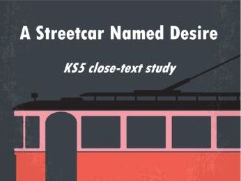 A Streetcar Named Desire (scenes 8-10) incl. thematic study, close analysis. A Level Lit KS5