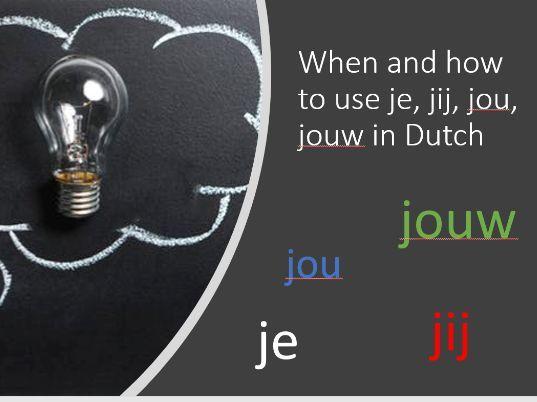 Dutch Grammer je/jij/jou/jouw