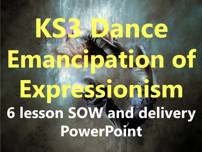 KS3 Dance 'Emancipation of Expressionism' 6 lesson SOW and delivery PowerPoint