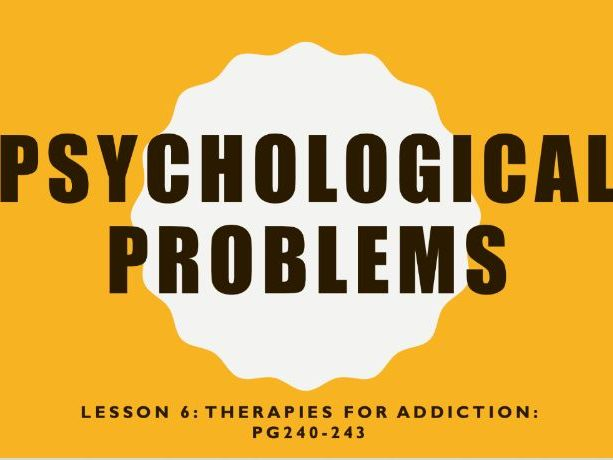 AQA GCSE Psychology (New Syllabus) Lesson 6 of 6 -Psychological Problems- Therapies for Addiction