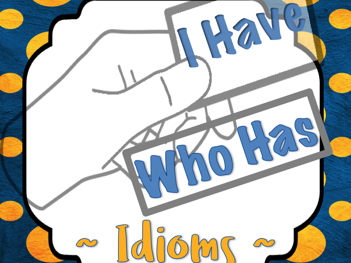 I Have, Who Has Idioms