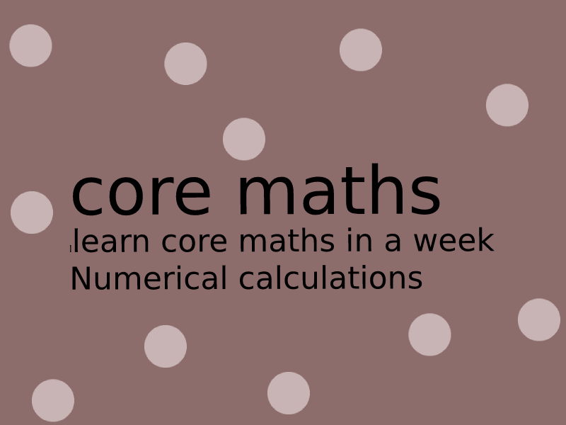 AQA core maths- learing core maths in 1 week( numerical calculations)