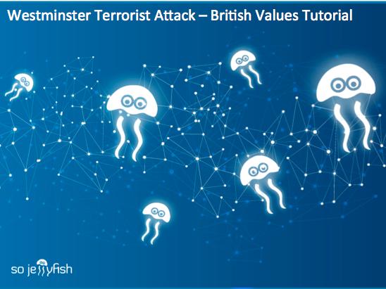 Westminster Terrorist Attack – British Values Tutorial