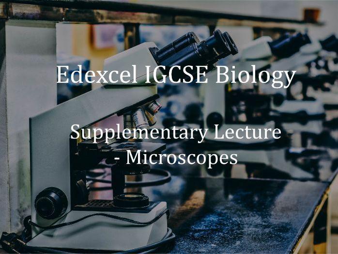 Edexcel IGCSE Supplementary Lecture  - Microscopes
