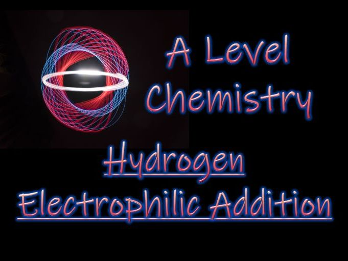 Hydrogen - Electrophilic Addition - A Level Chemistry