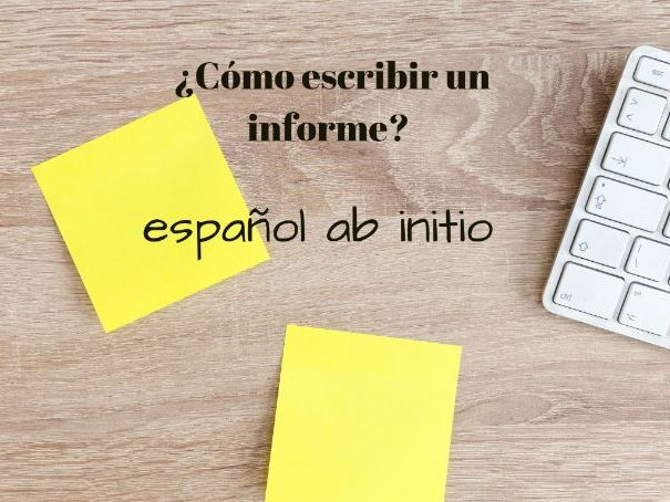 Español ab initio, cómo escribir un informe. Spanish ab initio, how to write a report