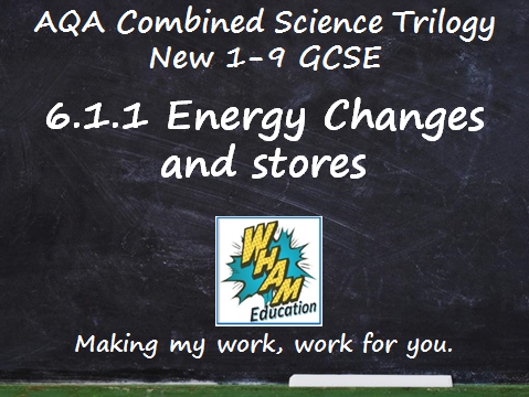 AQA Combined Science Trilogy: 6.1.1 Energy Changes and stores