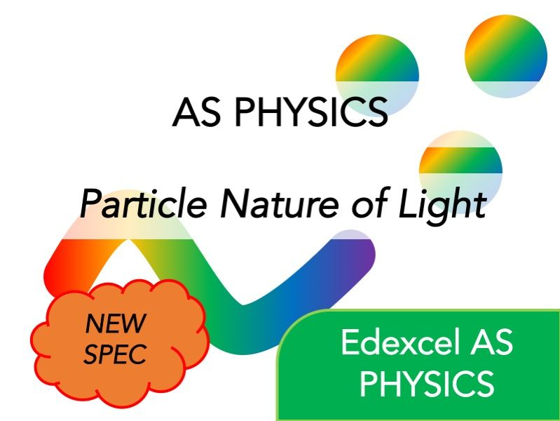 Edexcel AS Physics(NEW)-Particle Nature of Light - Whole Course Content - Revision, Questions, Notes