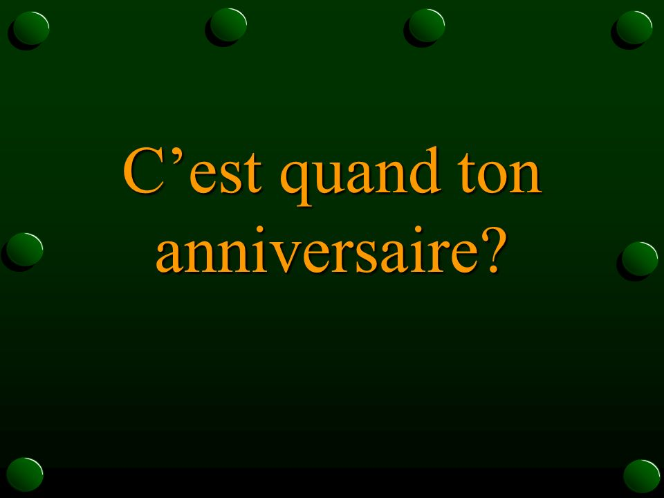 Ask in French when someone's birthday is - Review numbers, dates and asking questions