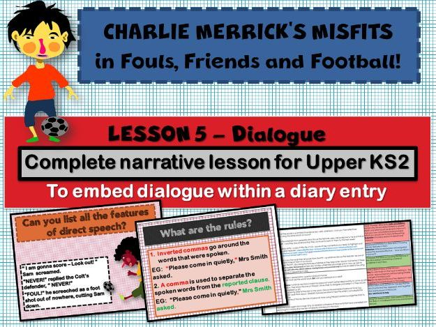 Diary Writing  5 - Using Dialogue- CHARLIE MERRICK'S FOOTBALL MISFITS - COMPLETE LESSON