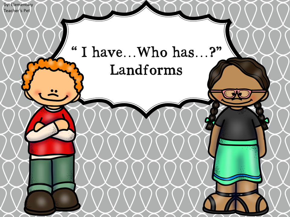 I have, Who has?- landforms