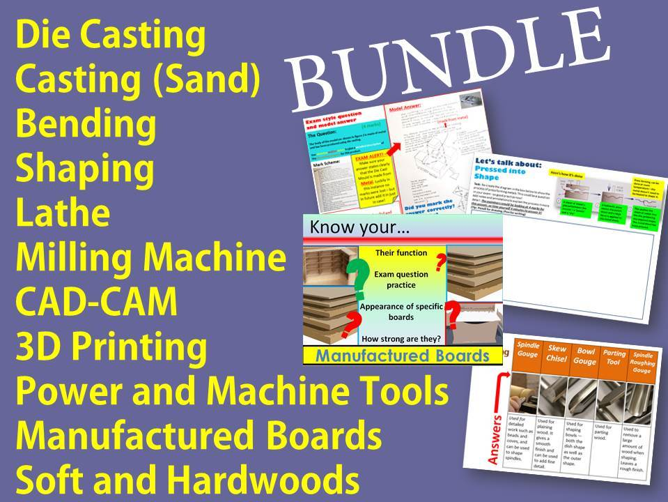 x7 Whole Lesson - Bending and Shaping, Lathe, Milling, CAD/CAM, Die Casting and Sand Casting, 3D Printing, soft and hardwoods, manufactured boards use of Power and Machine tools