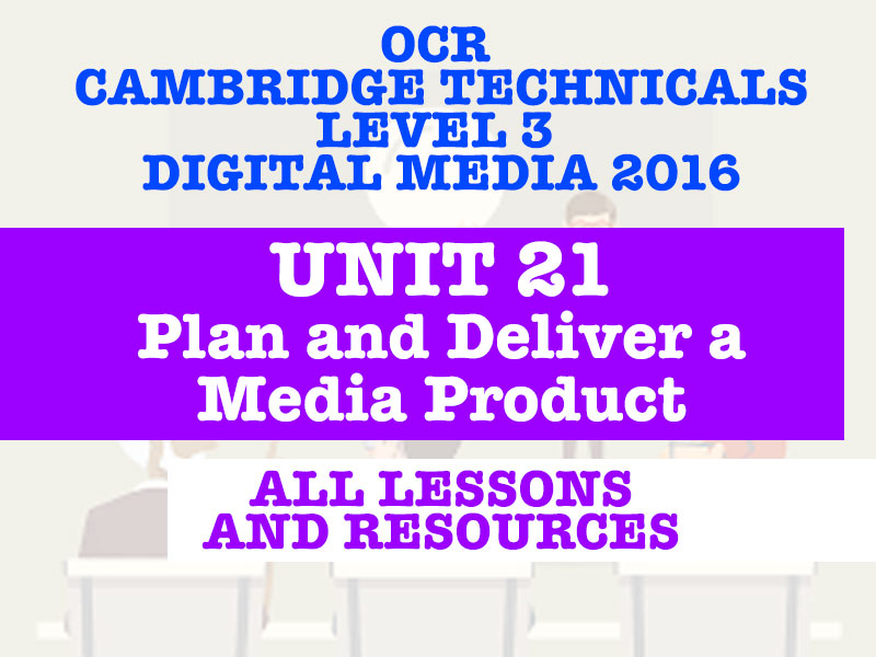 OCR CAMBRIDGE TECHNICALS IN DIGITAL MEDIA LEVEL 3 - UNIT 21 PLAN AND DELIVER A MEDIA PRODUCT