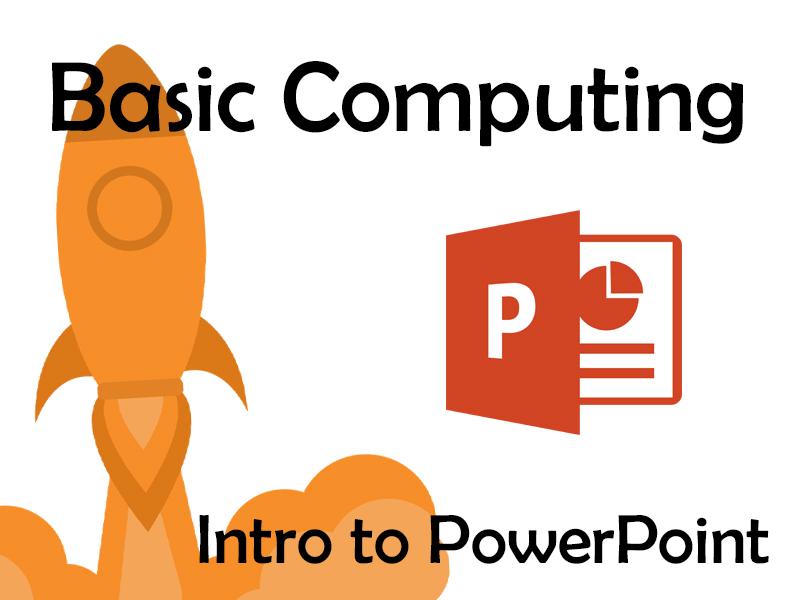 Basic Computing – Intro to PowerPoint