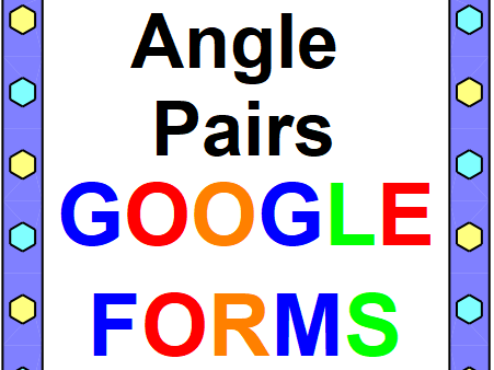 ANGLE PAIRS GOOGLE FORMS AND SLIDES (20 PROBLEMS)