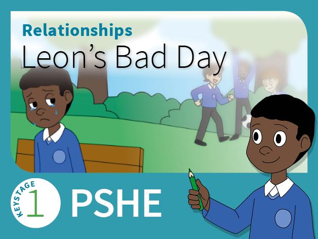KS1 PSHE - Relationships - Leon's Bad Day