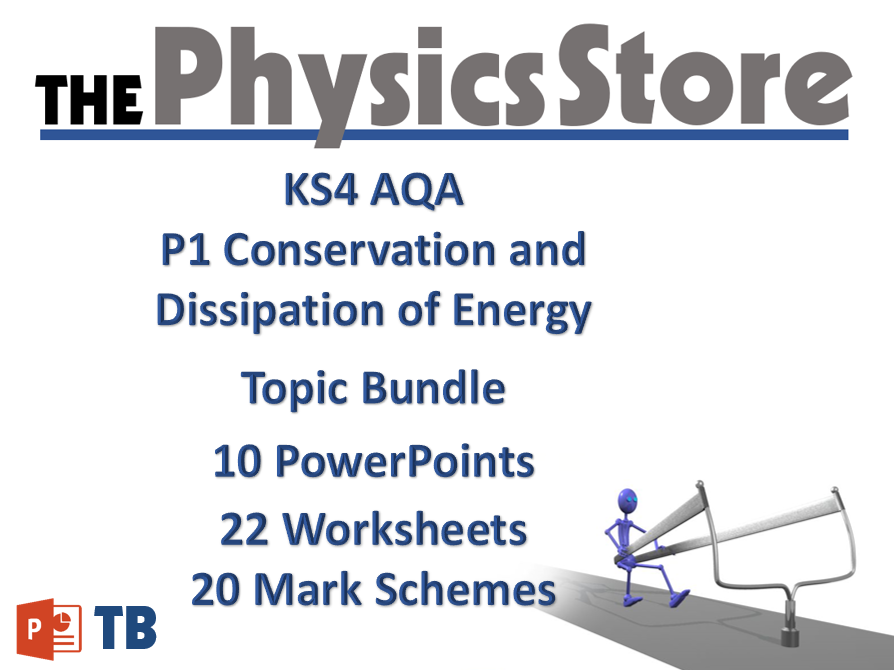 KS4 GCSE Physics AQA P1 Conservation and Dissipation of Energy - All 10 PPTS 22 WS 20 MS