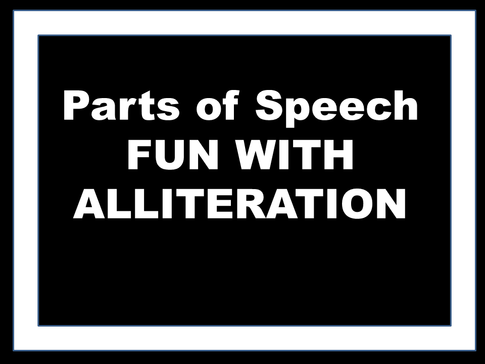 PARTS OF SPEECH - FUN WITH ALLITERATION