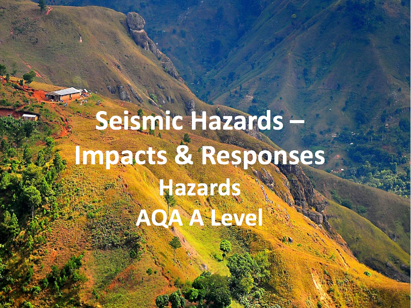 Seismic Hazards - Impacts and Responses - AQA A Level Geography