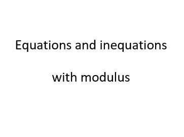 A-Level Equations and inequations with modulus within the real number set