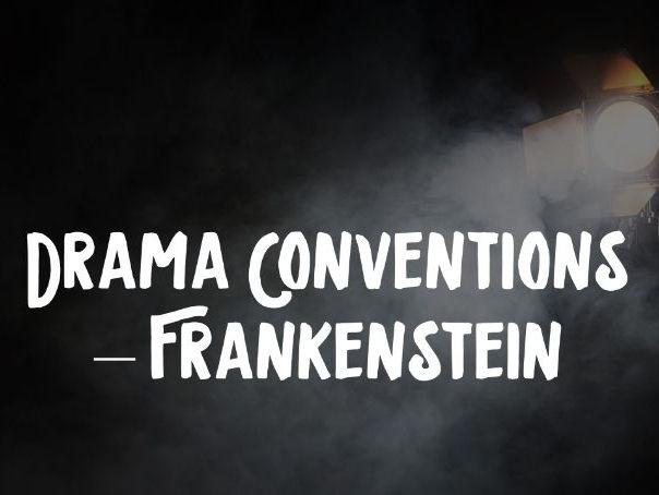Drama Conventions - Frankenstein