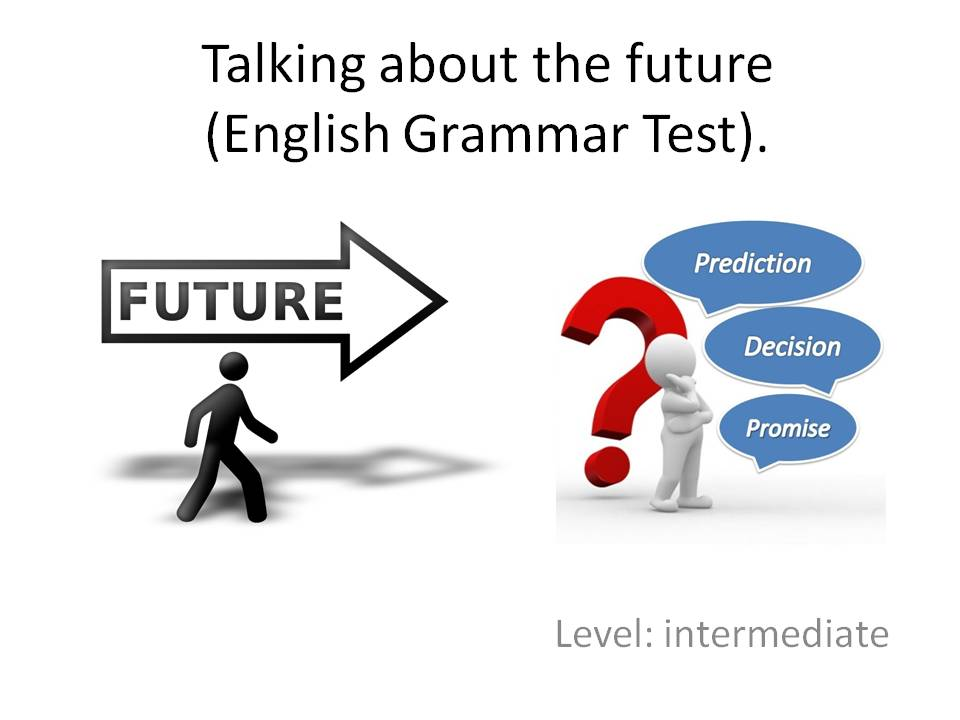Talking about the future (English Grammar Test). Level: intermediate