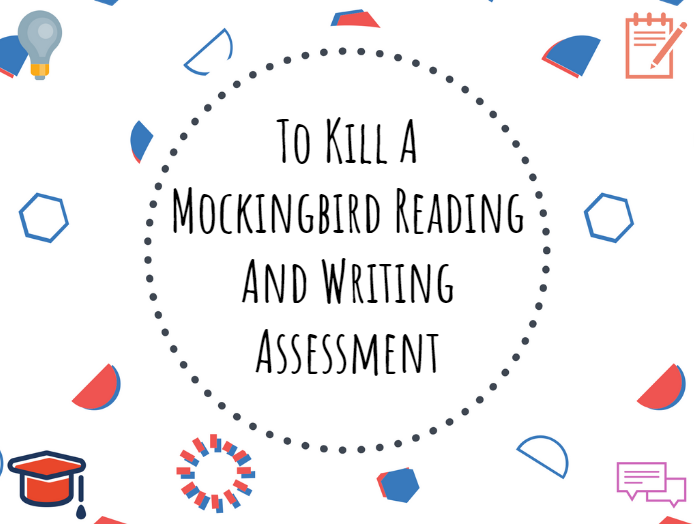 To Kill A Mockingbird reading and writing assessment