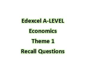 Edexcel A-LEVEL Economics Theme 1 Recall Questions