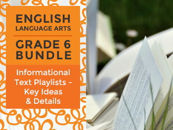Informational Text Playlists - Key Ideas & Details Bundle for Grade 6
