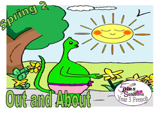 Primary French WHOLE UNIT: Year 3 Spring 2 Out & About